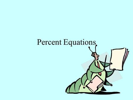 Percent Equations When fractions are equal or proportional: