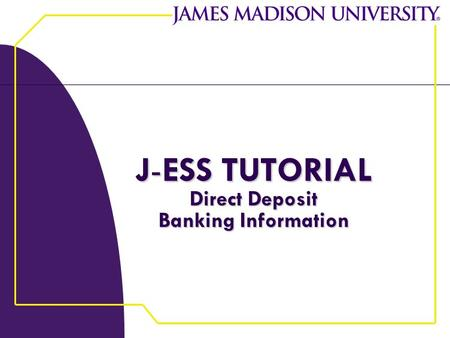 J-ESS TUTORIAL Direct Deposit Banking Information.