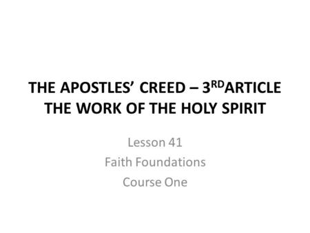 THE APOSTLES' CREED – 3RDARTICLE THE WORK OF THE HOLY SPIRIT