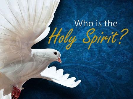 Who is the Holy Spirit?.