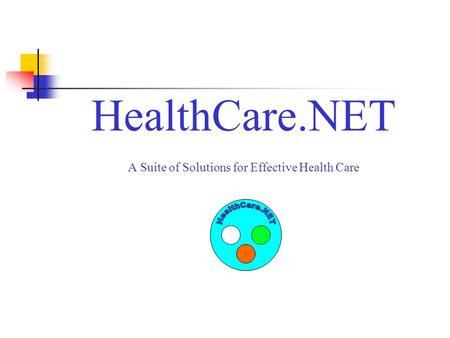 HealthCare.NET A Suite of Solutions for Effective Health Care.