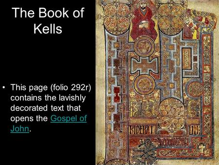The Book of Kells This page (folio 292r) contains the lavishly decorated text that opens the Gospel of John.Gospel of John.