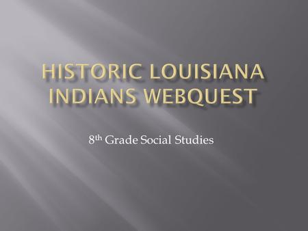 8 th Grade Social Studies.  Assign a tribe to each group  Atakapa  Natchez  Caddo  Choctaw  Houma  Tunica-Biloxi  Chitimacha  Coushatta.