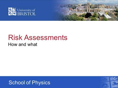 School of Physics Risk Assessments How and what. Risk Assessments You have carefully thought out all the angles You have done it a hundred times It comes.