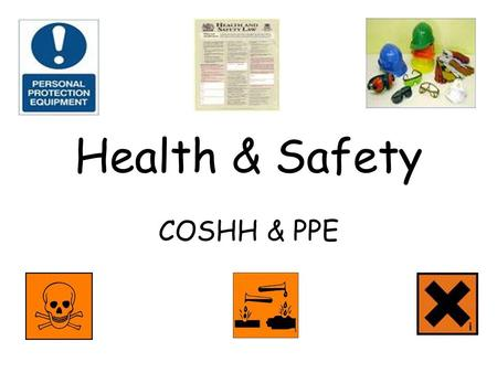 Health & Safety COSHH & PPE.