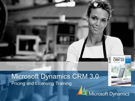 Microsoft Dynamics CRM 3.0 Pricing and Licensing Training.