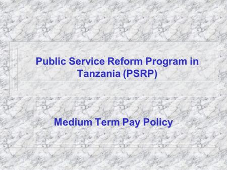 Public Service Reform Program in Tanzania (PSRP) Medium Term Pay Policy.