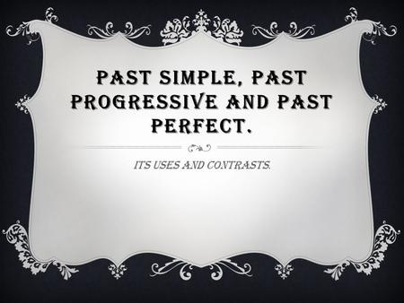 Past simple, past progressive and past perfect.