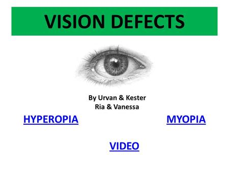VISION DEFECTS By Urvan & Kester Ria & Vanessa HYPEROPIA MYOPIA VIDEO.