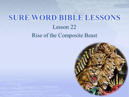 "Lesson 22 Rise of the Composite Beast.  ""And I stood upon the sand of the sea, and saw a beast rise up out of the sea, having seven heads and ten horns,"