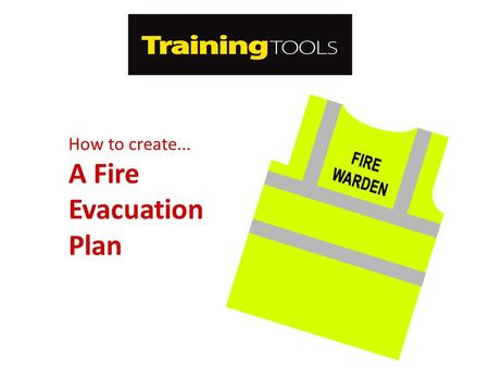 How to create... A Fire Evacuation Plan. Your Fire Evacuation Plan Every business should have a fire evacuation plan that is tailored to the company,