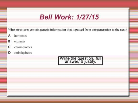 Bell Work: 1/27/15 Write the question, full answer, & justify.