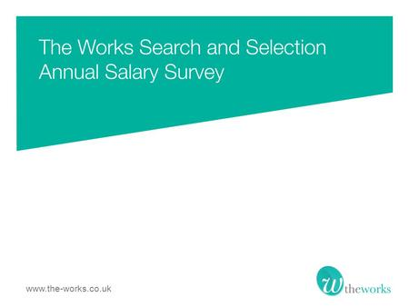 Www.the-works.co.uk. The Works Search and Selection surveyed 1075 PR Professionals in the communications industry from December 2012 to January 2013.