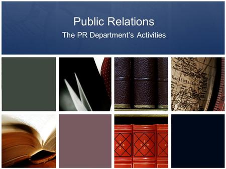 Public Relations The PR Department's Activities. PR Dept. Activities The kind of work carried out by a PR manager and staff will obviously differ from.