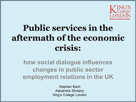 Public services in the aftermath of the economic crisis: how social dialogue influences changes in public sector employment relations in the UK Stephen.