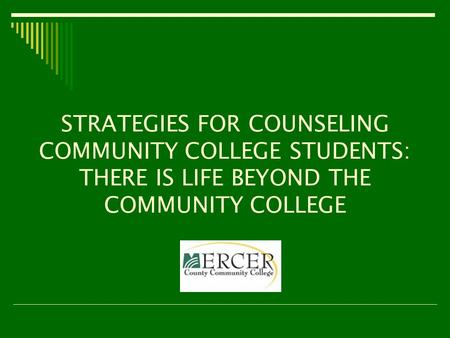 STRATEGIES FOR COUNSELING COMMUNITY COLLEGE STUDENTS: THERE IS LIFE BEYOND THE COMMUNITY COLLEGE.