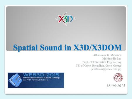 Spatial Sound in X3D/X3DOM Athanasios G. Malamos Multimedia Lab Dept. of Informatics Engineering TEI of Crete, Heraklion, Crete, Greece