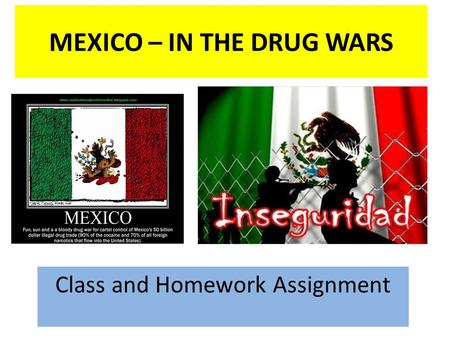 MEXICO – IN THE DRUG WARS Class and Homework Assignment.