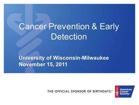 Cancer Prevention & Early Detection University of Wisconsin-Milwaukee November 15, 2011.