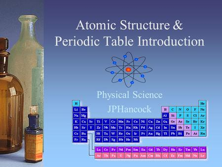 Atomic Structure & Periodic Table Introduction Physical Science JPHancock.
