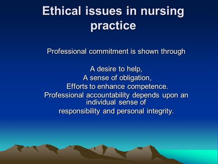 Ethical issues in nursing practice Professional commitment is shown through A desire to help, A sense of obligation, A sense of obligation, Efforts to.