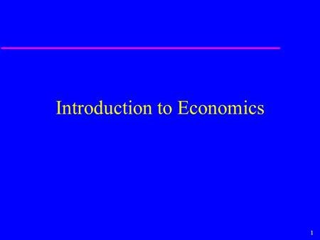 1 Introduction to Economics. 2 Economics is a Way of Thinking, a Thought Process You already know and use some of the economic principles we will discuss.