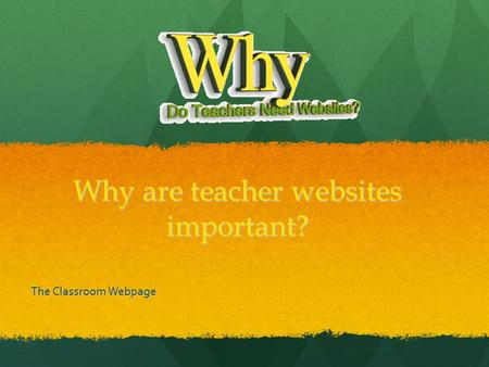 Why are teacher websites important? The Classroom Webpage.