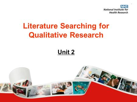 Literature Searching for Qualitative Research Unit 2.