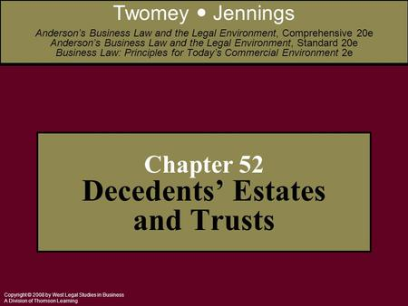 Copyright © 2008 by West Legal Studies in Business A Division of Thomson Learning Chapter 52 Decedents' Estates and Trusts Twomey Jennings Anderson's Business.