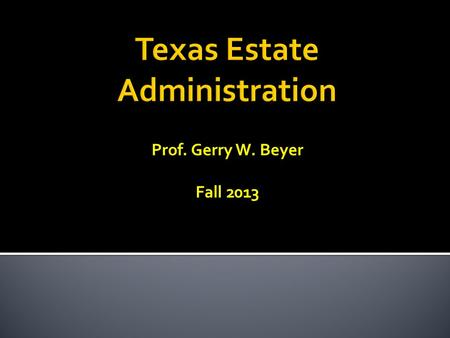 Prof. Gerry W. Beyer Fall 2013.  1. Title Transfer  Alternatives to Probate ▪ Determination of heirship, if intestate. ▪ Probate will as muniment of.