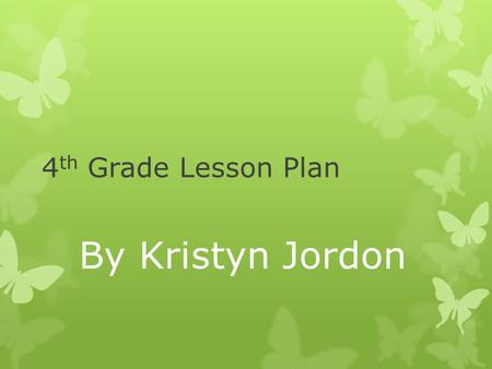 4 th Grade Lesson Plan By Kristyn Jordon. Standard SCI.4.3.2 2010 Observe, compare and record the physical characteristics of living plants or animals.