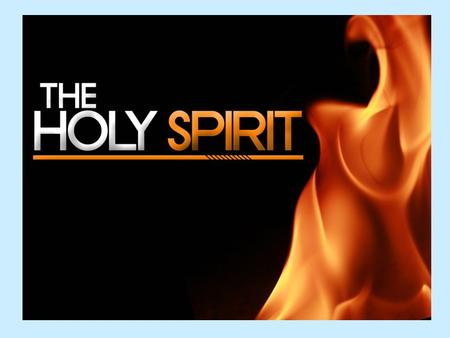 Who is the Holy Spirit?‡ The Holy Spirit did not just appear at Pentecost! As God, He always existed!‡ The Holy Spirit is truly a person, not just a magical.