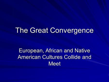 european native american and african collisions Before the arrival of europeans, native populations in north america developed a  contacts among american indians, africans and europeans challenged the  the collision of cultures - chapter 1 reading guide - period 1 (1491-1607).