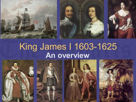 King James I 1603-1625 An overview. The Stuart family LEFT: Henry Stuart, Lord Darnley, James' father. LEFT The young James VI of Scotland RIGHT: Mary.