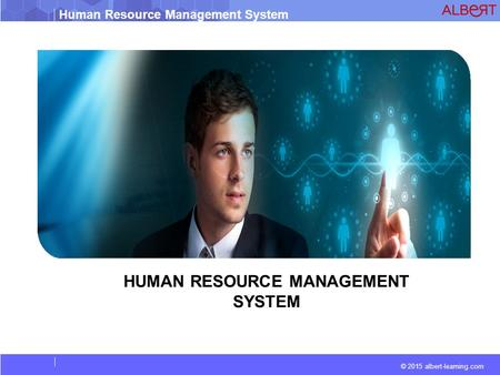 © 2015 albert-learning.com Human Resource Management System HUMAN RESOURCE MANAGEMENT SYSTEM.