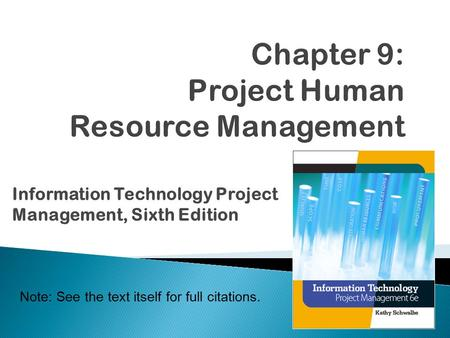 Note: See the text itself for full citations. Information Technology <strong>Project</strong> <strong>Management</strong>, Sixth Edition.