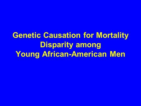 Genetic Causation for Mortality Disparity among Young African-American Men.