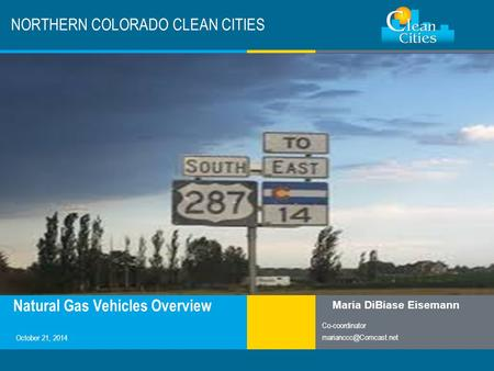 Clean Cities / 1 NORTHERN COLORADO CLEAN CITIES Natural Gas Vehicles Overview Maria DiBiase Eisemann Co-coordinator October 21, 2014.
