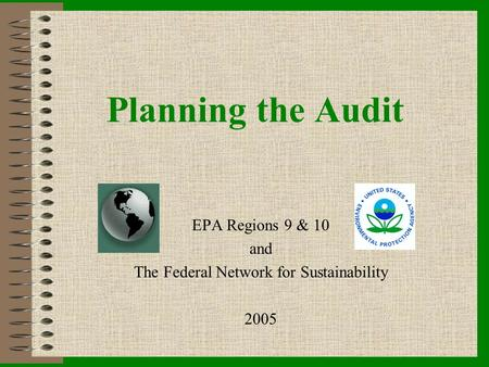 Planning the Audit EPA Regions 9 & 10 and The Federal Network for Sustainability 2005.
