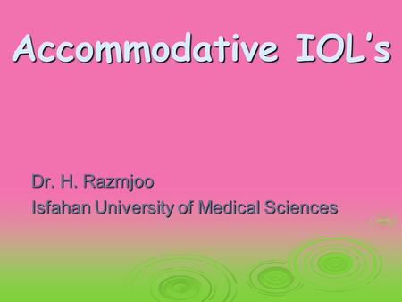 Accommodative IOL's Dr. H. Razmjoo