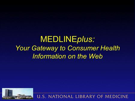MEDLINEplus: Your Gateway to Consumer Health Information on the Web.