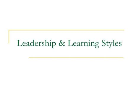 Leadership & Learning Styles. Leadership All leaders must have a genuine ______ for the task at hand. passion.