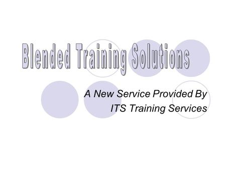A New Service Provided By ITS Training Services. Training Services offers: Free Seminars Extended Seminars Training on Demand High End Training Web-based.