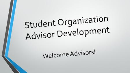 Student Organization Advisor Development Welcome Advisors!