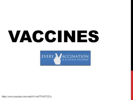 Vaccines https://www.youtube.com/watch?v=rb7TVW77ZCs.
