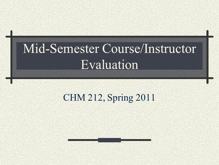 Mid-Semester Course/Instructor Evaluation CHM 212, Spring 2011.