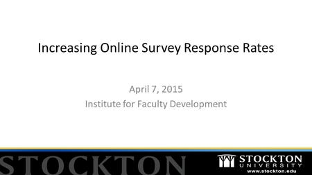 Increasing Online Survey Response Rates April 7, 2015 Institute for Faculty Development.