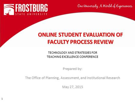1 1 Prepared by: The Office of Planning, Assessment, and Institutional Research May 27, 2015 TECHNOLOGY AND STRATEGIES FOR TEACHING EXCELLENCE CONFERENCE.