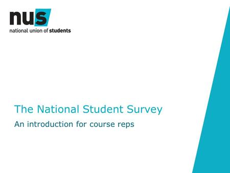The National Student Survey An introduction for course reps.