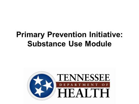 Primary Prevention Initiative: Substance Use Module.